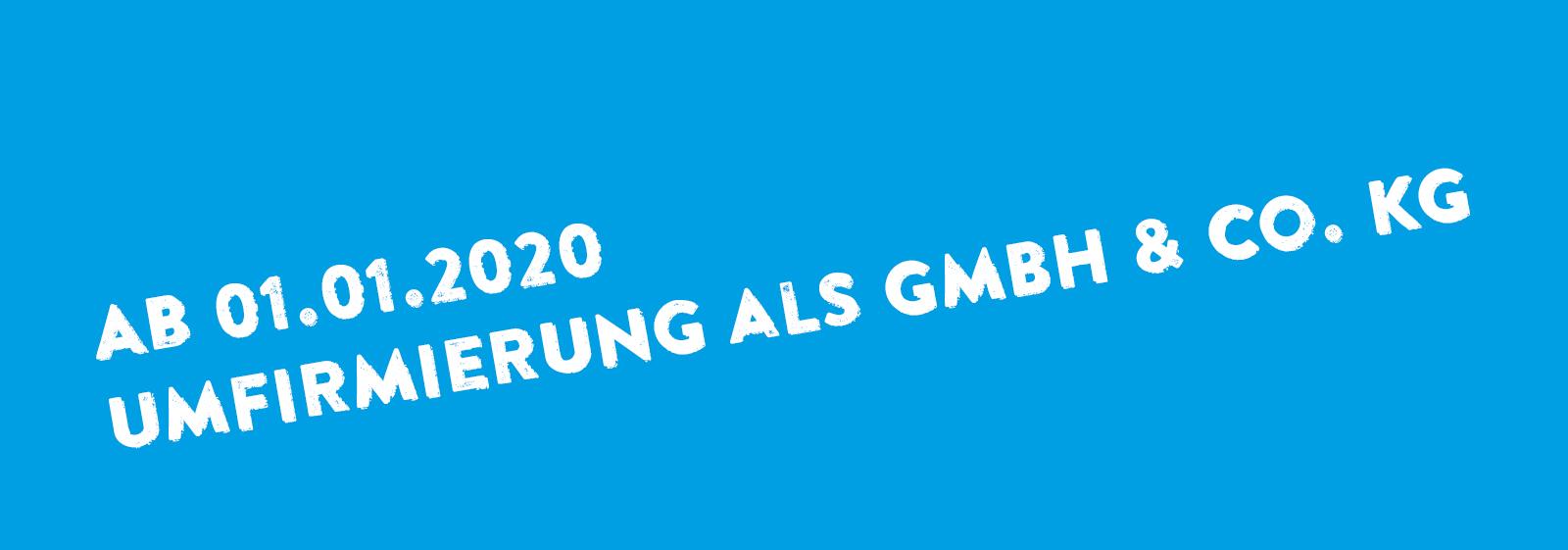 Ab 01.01.2020 - Umfirmierung in GmbH & Co.KG